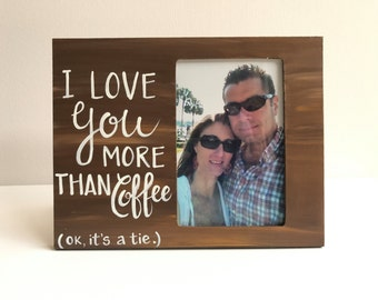 Love Picture Frame. I love you more than Coffee Picture Frame. Boyfriend frame. Romantic photo frame. Valentine's Day gift. Coffee lover.