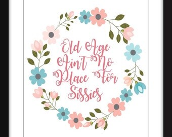 Old Age Ain't No Place for Sissies Print 11 x 14/8 x 10/5 x 7  A3/A4/A5, Bette Davis Quote