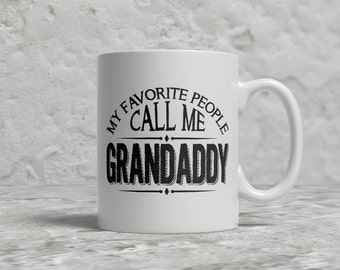 Grandaddy Mug, My Favorite People Call Me Grandaddy