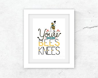 "8 x 10 ""You're the Bee's Knees"" art print / fade-resistant and archival / gift"