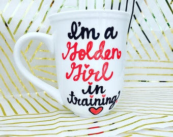 Golden Girl in training -When I Grow UP- Stay Golden- Golden Girls Coffee Mug- Handpainted -Golden Girls Gift- Thank you for being a friend