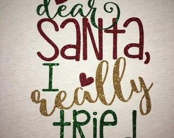 Dear Santa I Really Tried Glitter Tee ~Holiday T-Shirt~ Girls Christmas Shirt