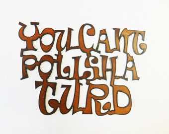 You cant polish a turd sign made out of rusted rusty recycled rustic metal