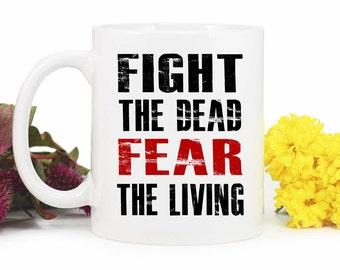 The Walking Dead Mug,Fight the dead Fear the Living,Walker Mug,Zombie Mug,Coffee Mug, zombie apocalypse,MUG_297