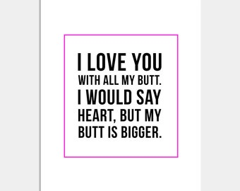 I Love You With All My Butt Print - Inspirational Print - Wall Decor - Motivational Print - Black and White - Typography Print