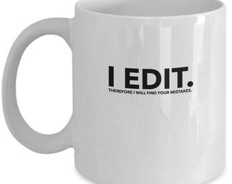 I EDIT.  Fun, novelty mug for editor, secretary, or anyone who is a stickler for correct spelling.
