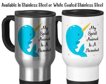 Travel Mug, My Spirit Animal Is A Narwhal, Narwhal Mug, Narwhal Gift, Cute Narwhal Art, I Love Narwhals,  Stainless Steel, 14 oz, Gift Idea