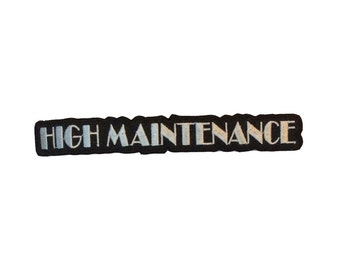 High Maintenance Embroidered Iron On Patch