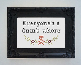 Framed 'Everyone's a dumb whore' cross stitch - inspired by HBO Girls
