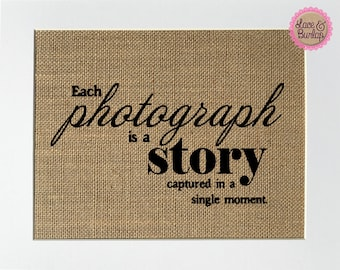 "Burlap sign ""Each Photograph Is A Story Captured In A Single Moment"" -Rustic Country Shabby Chic Vintage Decor Sign / Gift For Photographer"