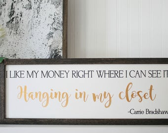 Carrie Bradshaw Quote, Closet Art, Closet Decor,  I Like My Money Where I Can See It, Hanging In My Closet, Fashion Decor, Bedroom Decor