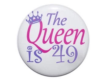 49th birthday the queen is 49 years old birthday button birthday pin 2 1/4 inch pin-back button