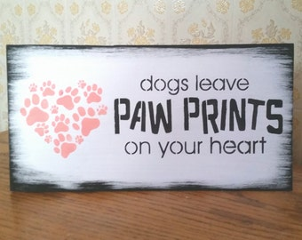 Dogs leave PAW PRINTS on your heart/loss of pet gift dog cat paws/in memory of pup dog black white/funeral sign wood handcrafted