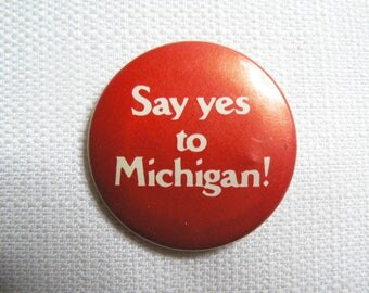 Vintage 80s Say Yes to Michigan! Red and White Pin / Button / Badge