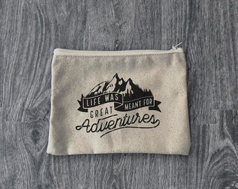 Life Was Meant For Great Adventures - Zipper Pouch  - Wanderlust - 12oz Cotton Canvas Accessory Bag