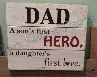 Father's Day Sign - Gift for Dad - Pallet Sign - Dad Sign - A Son's First Hero - A Daughter's First Love - Father's Day Gift - Unique Gift