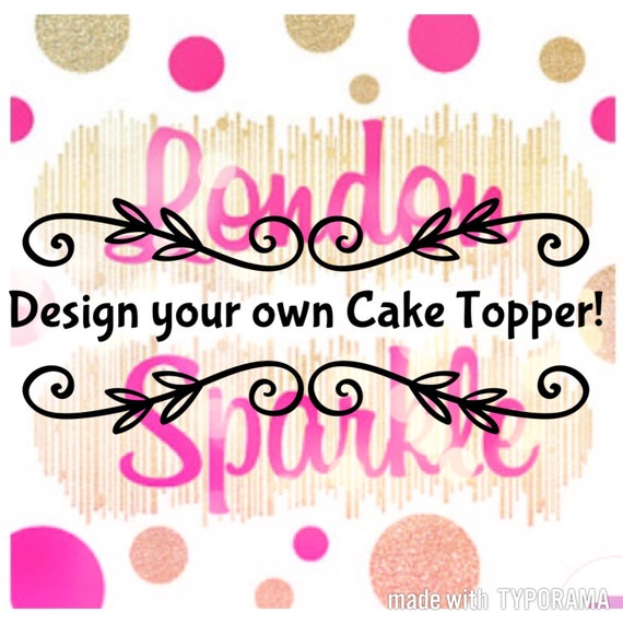 Cake Design Your Own : Design your own topper Unique & Custom cake toppers have