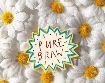 Pure Braw Illustrated Brooch, Typography Hand Drawn Brooch, Quirky Plastic Badge Pin, Scottish Gifts, Scottish Slang/Humour