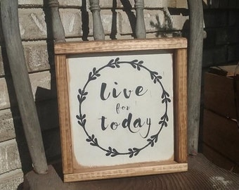 Live for today/ wood sign/ signs / home decor/ farmhouse decor/