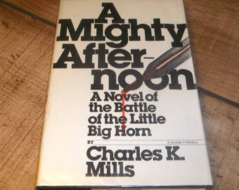 Custer and The Little Big Horn Massacre, A Mighty Afternoon,  Charles K. Mills, Hardcover 1st edition,  General, Crazy Horse Sitting Bull