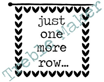 Just One More Row - Frame - SVG / PNG Cut File