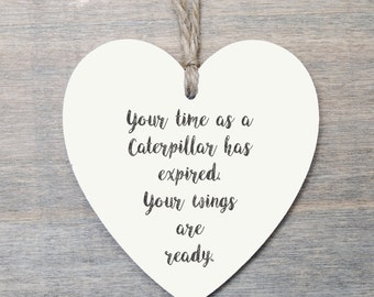 Wooden Hanging Heart, university gift, leaving home, flying the nest, Your time as a caterpillar...