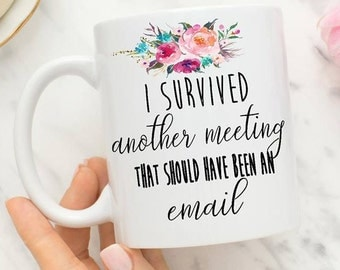 meeting mug, boss mug, I survived another meeting that should have been an email, funny mug, funny gift, boss gift, gift for boss, work mug