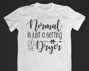 Autism Shirt - Normal is Just a Dryer Setting - Shirt or Tank - Youth or Adult - Awareness
