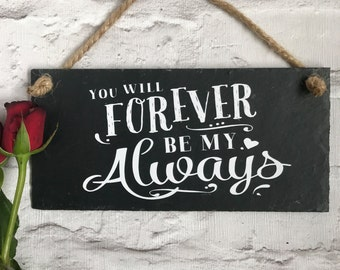 Forever be my always, Wedding gift,  Valentines gift,  Slate sign, Gift for her, Gift for him, Love quote sign, Anniversary gift, Love sign