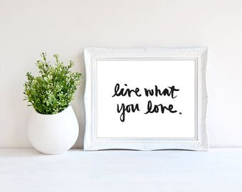 live what you love print - b&w print - inspirational printable - illustrated quote - live what you love - hand lettered script