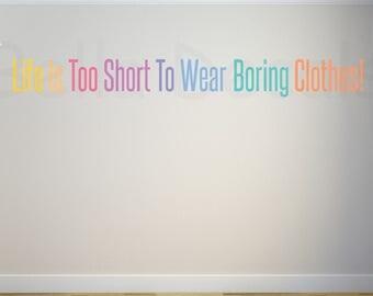 LLR Wall Decal - LLR Vinyl Wall Decal - Life is too short to wear boring clothes - LLR Studio Decor