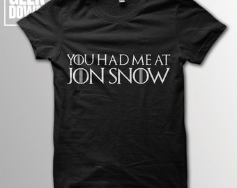 You Had Me At Jon Snow *Game of Thrones* t-shirt tee // Game of Thrones tee / had me at hello / Night's Watch / Song of Ice and Fire