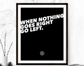 Dorm Wall Art, When Nothing Goes Right, Inspirational Poster, Typography Print, Motivational Print, When Nothing Goes Right Go Left Print