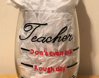 Teacher (Don't even ask, Rough day, Easy day) - Hand painted stemless wine glass