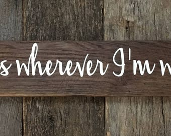 Home is wherever I'm with you: Hand-Painted on Reclaimed Wood Barnwood Lumber Sign