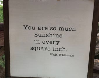 You are So Much Sunshine in Every Square Inch - Walt Whitman - Painted Sign