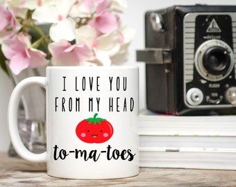 I Love You From My Head Tomatoes, Valentine's Day Mug, Valentine's Day Gifts, Coffee Mug, I Love You Mug, Girlfriend Gift, Boyfriend Gift