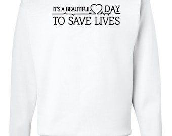 Greys anatomy, TGIT, It's a beautiful day to save lives, greys anatomy sweatshirt, Greys anatomy creneck, Gift for nurse, nurse shirts