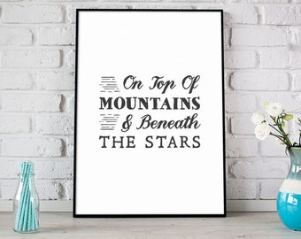 On Top Of Mountains & Beneath The Stars Print, Inspirational Print, Digital Print, Instant Download, Nature Decor, Mountains Print- (D076)