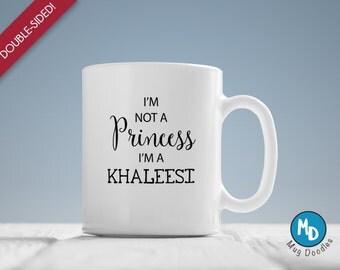 Khaleesi Mug, I'm Not A Princess I'm A Khaleesi Coffee Mug, Game of Thrones Mug, Daenerys Targaryen, Christmas Gift, Khaleese Coffee, MD401