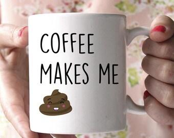 Coffee Makes me Poop Coffee Mug, Coffee Makes me Poop Mug