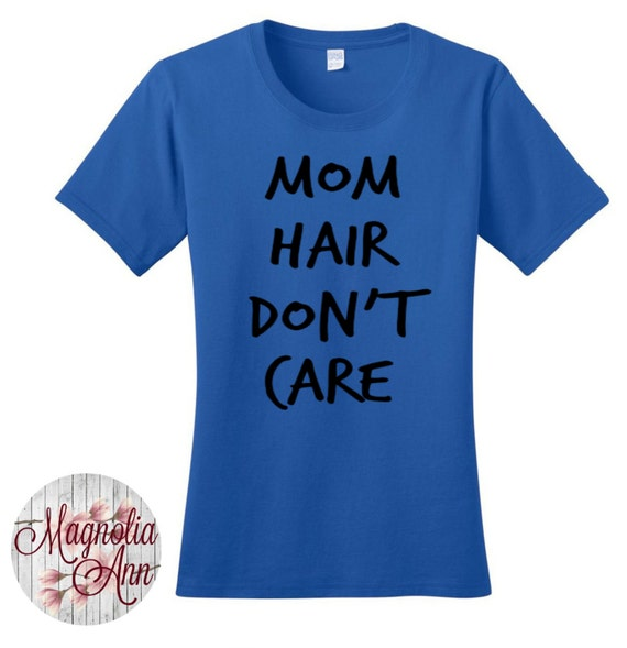 Mom Hair Don't Care Women's Graphic T-shirt in 7 Different Colors in Sizes Small-4X, Plus Size