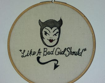 Like A Bad Girl Should - Embroidered Hoop