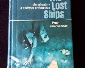 """Vintage Book: """"The Lost Ships; An Adventure in Undersea Archaeology"""" by Peter Throckmorton, 1964 First Edition"""