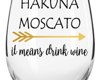 Hakuna Moscato wine glass   Funny wine glass   Moscato wine glass   Wine lover gift