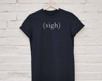 Sigh Tshirt
