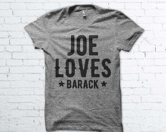 Joe Loves Barack Shirt- Obama, Joe Biden, 2016, President, Best President, Good Bye, Farewell, Love, USA, America, Shirt, Clothing, Gift