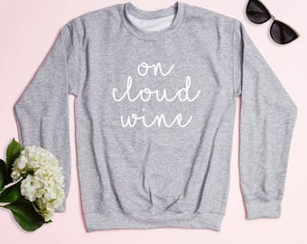 Free Shipping! On Cloud Wine Crewneck Sweatshirt, Women's Sweatshirt, Funny Sweatshirt, Wine Sweatshirt