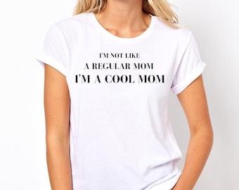 Funny mom life shirt, not a regular mom, im not a regular mom im a cool mom, im not a regular mom, im not like a regular mom im a cool mom