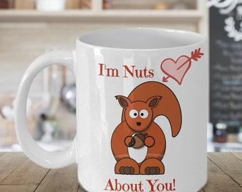 I'm Nuts About You Valentines Coffee Mug, Valentines Gift, Valentines Day Gift, Valentines Mug, Valentines Day Mug, Funny Valentines Gift